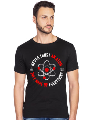 Men's Never Trust An Atom Funny Quote Half Sleeve T-shirt