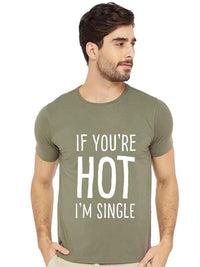 If You Are Hot I m Single Half Tshirt - bluehaat