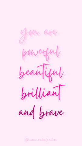 You are powerful, beautiful, brilliant and brave