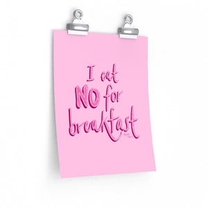 I Eat No for Breakfast Print