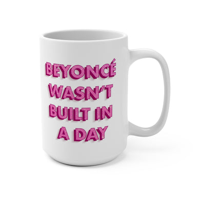 Beyonce Wasn't Built in a Day Mug
