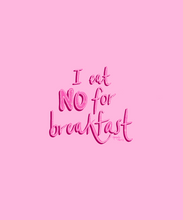 Load image into Gallery viewer, I Eat No for Breakfast Print