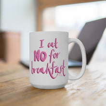 Load image into Gallery viewer, I Eat No for Breakfast Mug