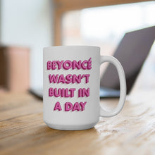 Load image into Gallery viewer, Beyonce Wasn't Built in a Day Mug