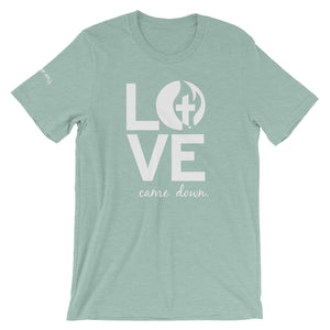 Love Came Down • Short-Sleeve Unisex T-Shirt