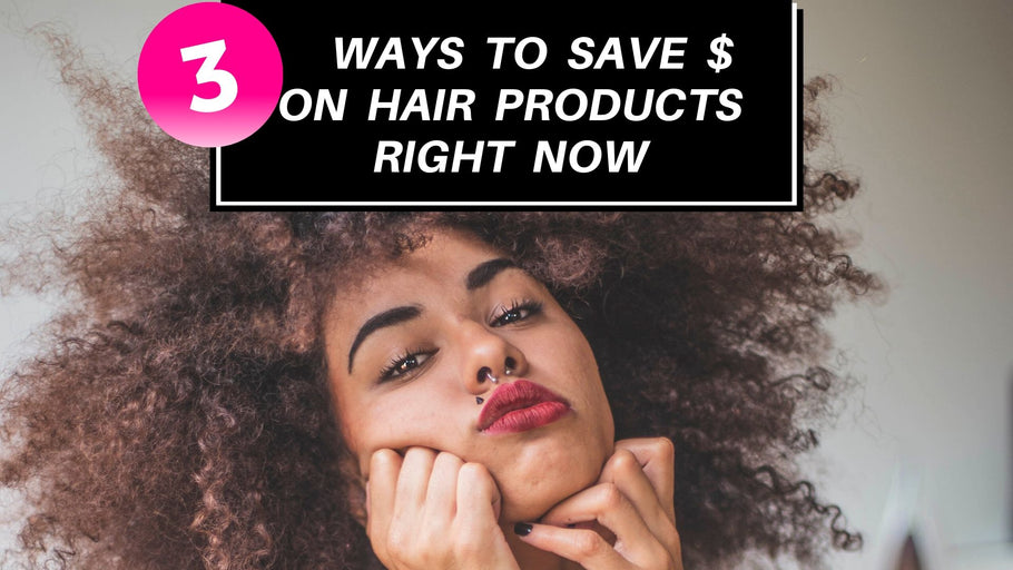 3 Quick + Easy Ways To Save Money on Hair Products in 2020