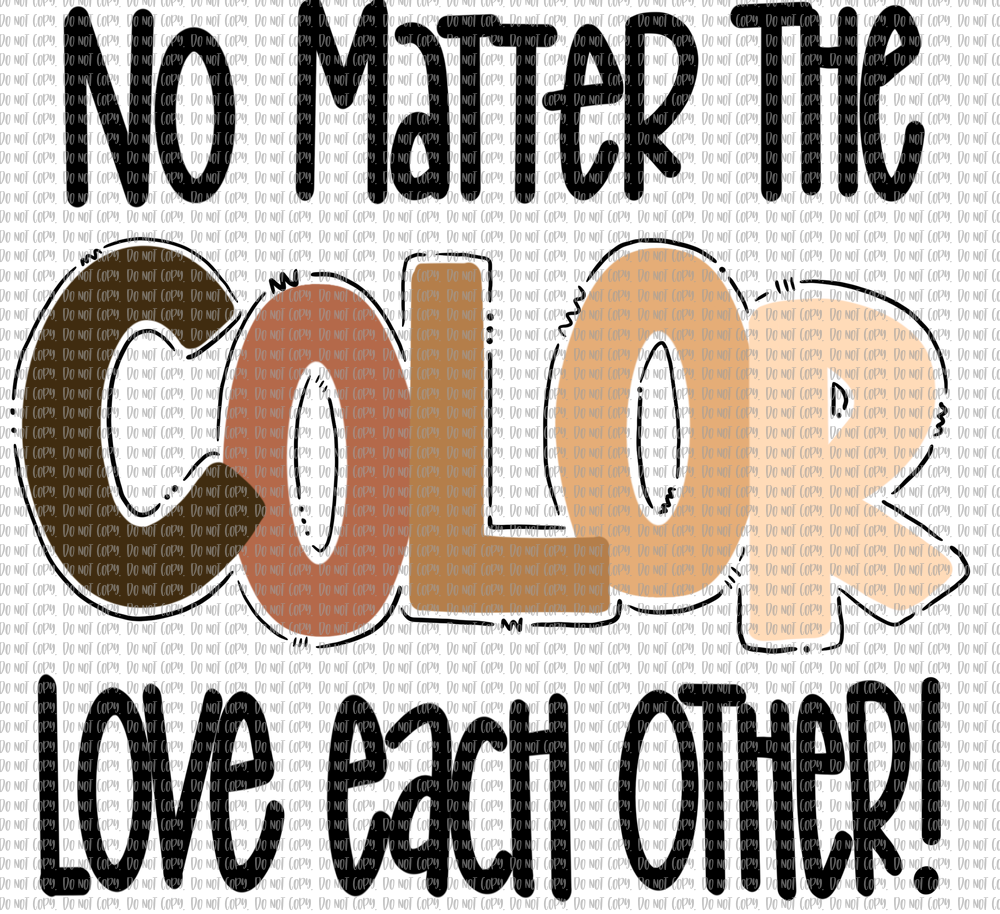 NO MATTER THE COLOR LOVE EACH OTHER (SUBLIMATION)