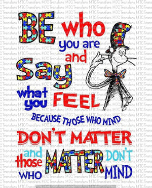 BE WHO YOU ARE AND SAY WHAT YOU FEEL BECAUSE THOSE WHO.... (SUBLIMATION)