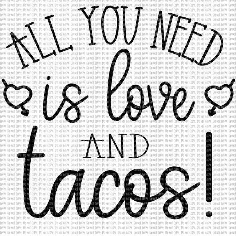 All You Need Is Love And Tacos Sublimation Mjctransfers