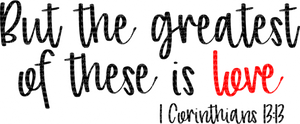 BUT THE GREATEST OF THESE IS LOVE (SUBLIMATION)