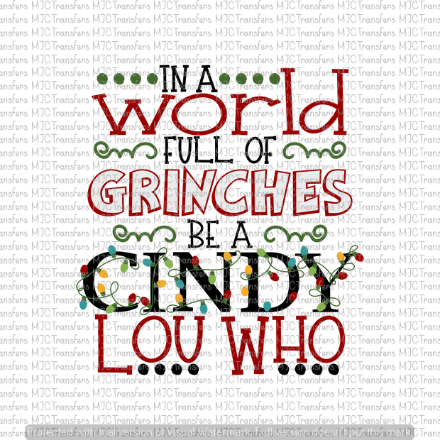 IN A WORLD FULL OF GRINCHES BE A CINDY LOU WHO (SUBLIMATION)