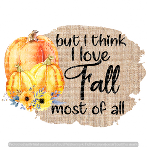BUT I THINK I LOVE FALL MOST OF ALL (SUBLIMATION)