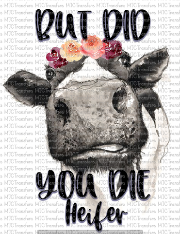 BUT DID YOU DIE HEIFER (SUBLIMATION)