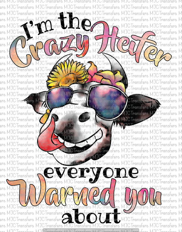 I'M THE CRAZY HEIFER EVERYONE WARNED YOU ABOUT (SUBLIMATION)