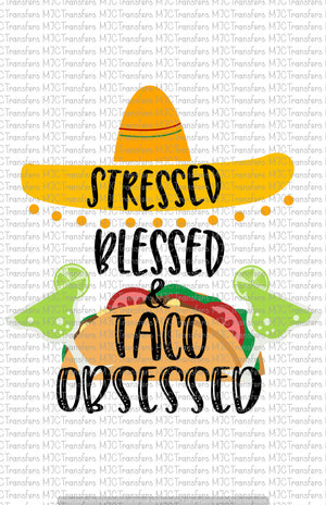 STRESSED BLESSED AND TACO OBSESSED (SUBLIMATION)