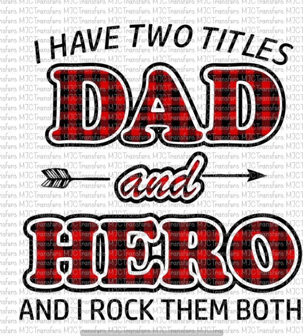 I HAVE TWO TITLES DAD AND HERO AND I ROCK THEM BOTH (SUBLIMATION)