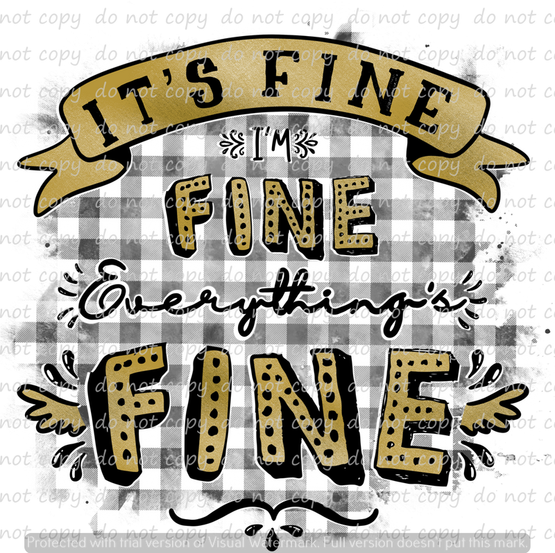 EVERYTHING'S FINE 6 (SUBLIMATION TRANSFER)