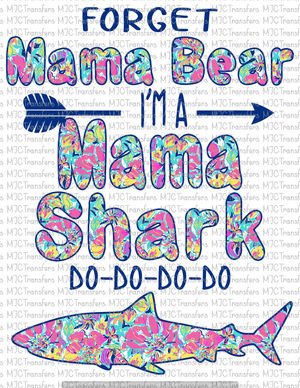 FORGET MAMA BEAR I'M MAMA SHARK WITHOUT THE LIMB PART (SUBLIMATION)