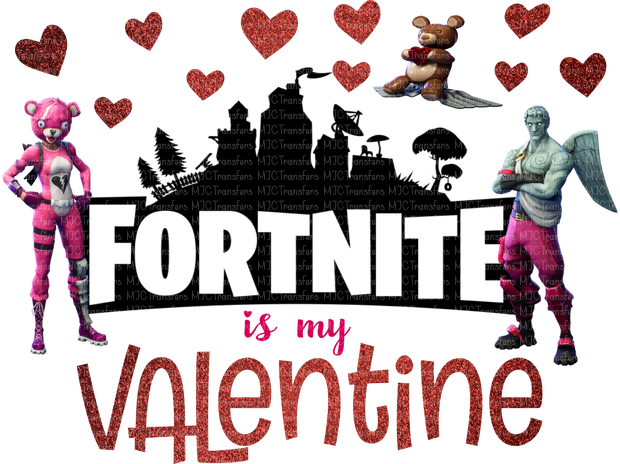 FORTNITE IS MY VALENTINE (SUBLIMATION)