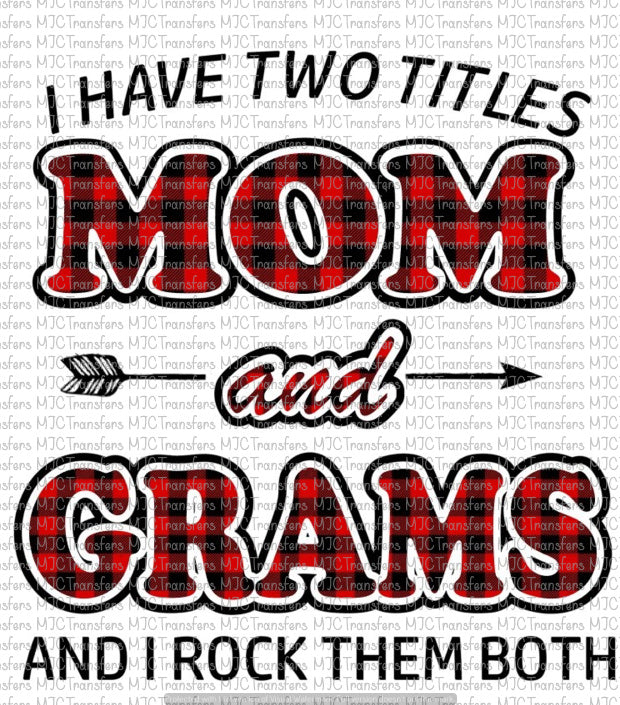 I HAVE TWO TITLES MOM AND GRAMS AND I ROCK THEM BOTH (SUBLIMATION)