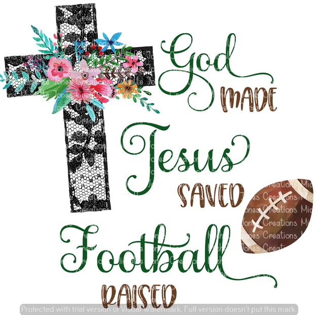 GOD MADE JESUS SAVED FOOTBALL RAISED (SUBLIMATION)