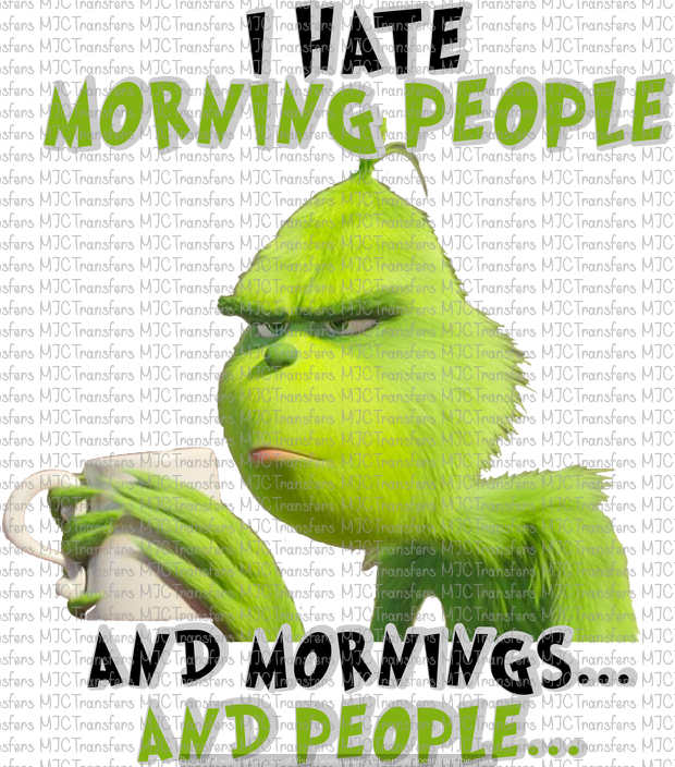 I HATE MORNING PEOPLE AND MORNINGS...AND PEOPLE.... (SUBLIMATION)