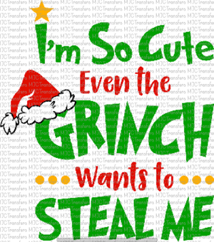 I'M SO CUTE EVEN THE GRINCH WANT TO STEAL ME (SUBLIMATION)