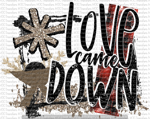LOVE CAME DOWN (SUBLIMATION)