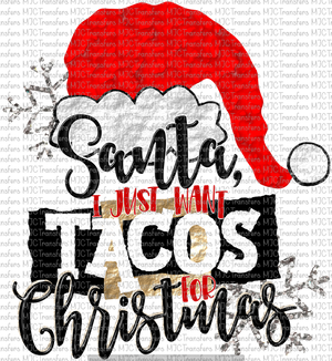SANTA I JUST WANT TACOS FOR CHRISTMAS (SUBLIMATION)