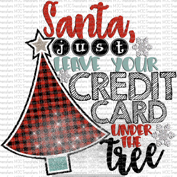 SANTA, JUST LEAVE YOUR CREDIT CARD UNDER THE TREE (SUBLIMATION)