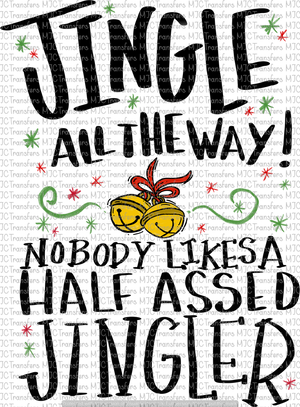 JINGLE ALL THE WAY! NOBODY LIKE A HALF ASSED JINGLER (SUBLIMATION)