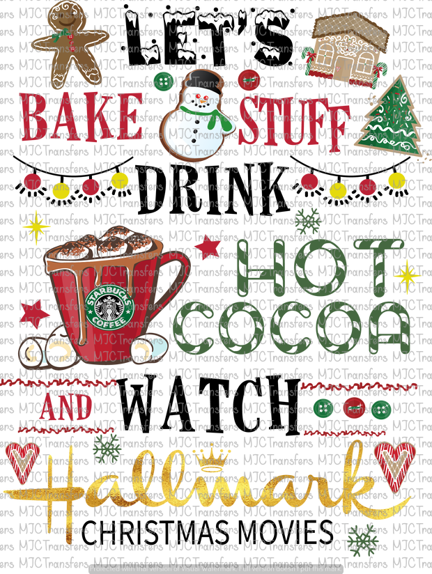 LET'S BAKE STUFF DRINK HOT COCOA AND WATCH HALLMARK CHRISTMAS MOVIES (SUBLIMATION)