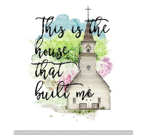 THIS IS THE HOUSE THAT BUILT ME (SUBLIMATION)