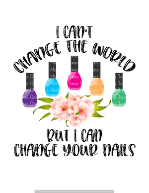 I CAN'T CHANGE THE WORLD BUT I CAN CHANGE YOUR NAILS (SUBLIMATION)