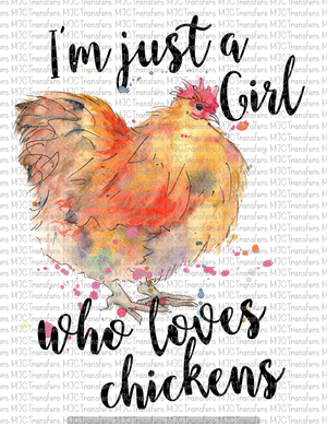 I'M JUST A GIRL WHO LOVES CHICKENS (SUBLIMATION)