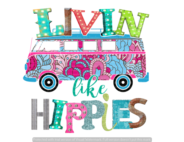 LIVIN LIKE HIPPIES (SUBLIMATION)