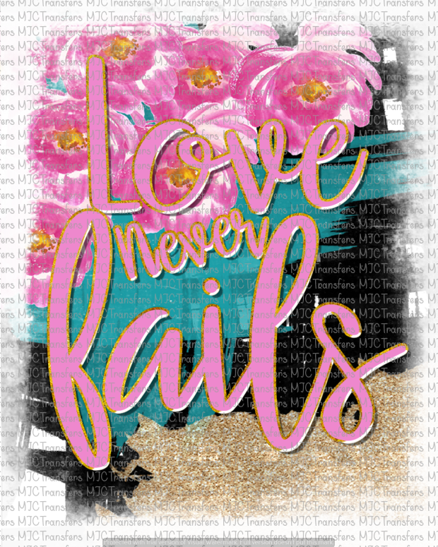 LOVE NEVER FAILS (SUBLIMATION)
