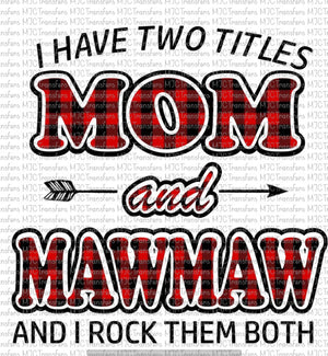 I HAVE TWO TITLES MOM AND MAWMAW AND I ROCK THEM BOTH (SUBLIMATION)