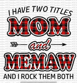 I HAVE TWO TITLES MOM AND MEMAW AND I ROCK THEM BOTH (SUBLIMATION)