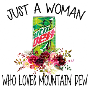 JUST A WOMAN WHO LOVES MOUNTAIN DEW (SUBLIMATION)