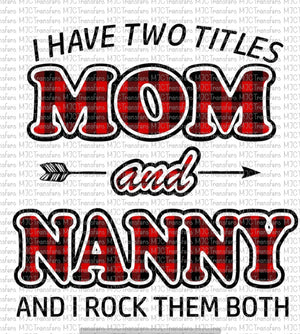 I HAVE TWO TITLES MOM AND NANNY AND I ROCK THEM BOTH (SUBLIMATION)
