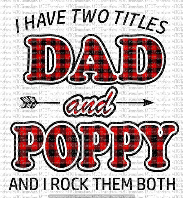 I HAVE TWO TITLES DAD AND POPPY AND I ROCK THEM BOTH (SUBLIMATION)