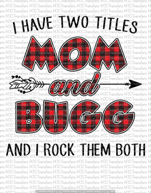 I HAVE TWO TITLES MOM AND BUGG AND I ROCK THEM BOTH (SUBLIMATION)
