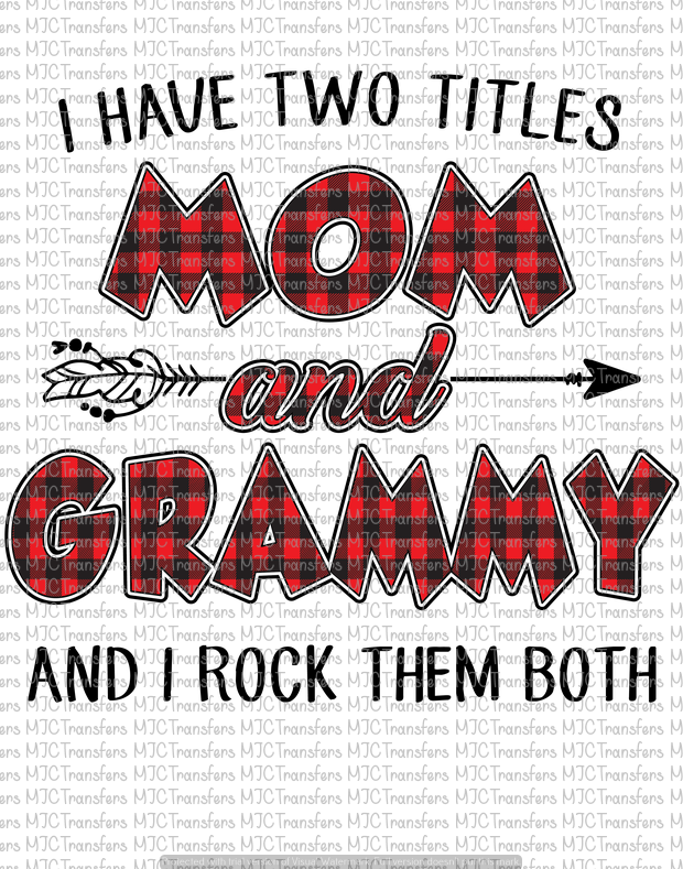 I HAVE TWO TITLES MOM AND GRAMMY AND I ROCK THEM BOTH (SUBLIMATION)