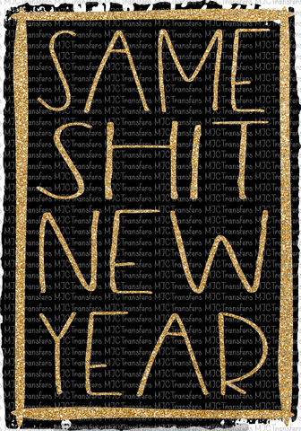 SAME SHIT NEW YEAR (SUBLIMATION)