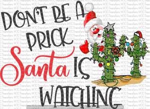 DON'T BE A PRICK SANTA IS WATCHING (SUBLIMATION)