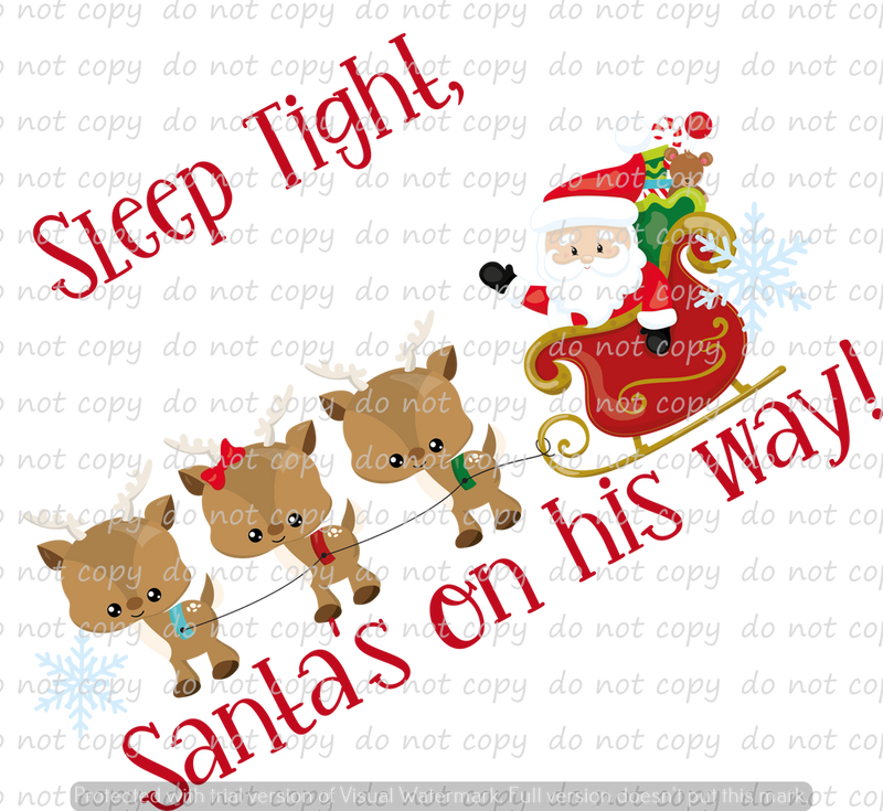 SLEEP TIGHT SANTAS ON THE WAY (SUBLIMATION TRANSFER)
