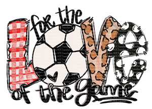 FOR THE LOVE OF THE GAME SOCCER (SUBLIMATION)