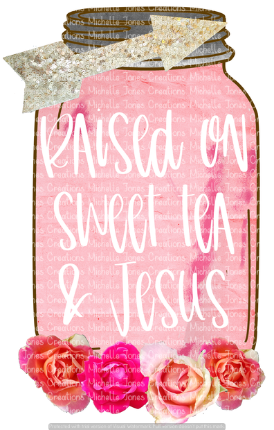 RAISED ON SWEET TEA AND JESUS (SUBLIMATION)