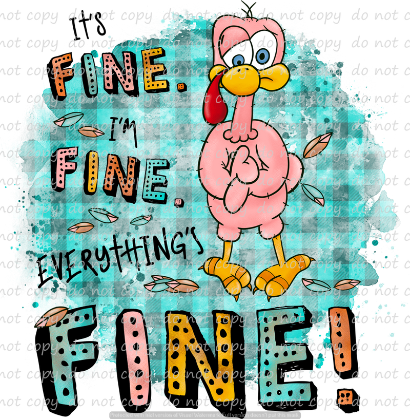 EVERYTHING'S FINE TURKEY (SUBLIMATION TRANSFER)
